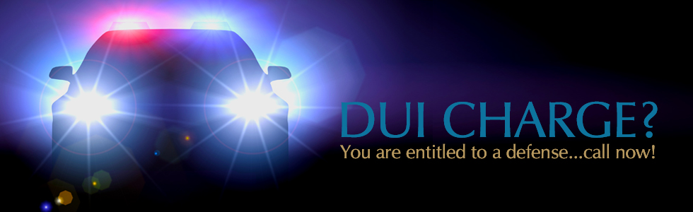DUI CHARGE? You are entitled to a defense!
