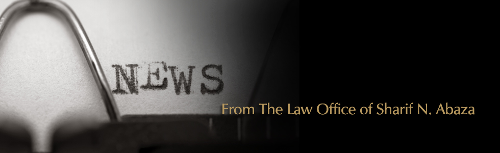 News from The Law Office of Sharif N. Abaza