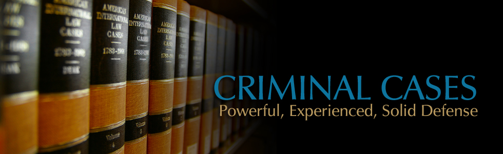 CRIMINAL CASES: Powerful, Experienced, Solid Defense!