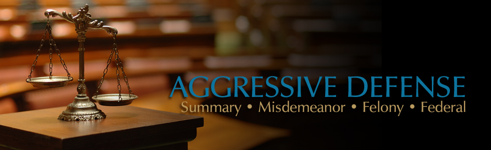 AGGRESSIVE DEFENSE: Summary, Misdemeanor, Felony, Federal Cases