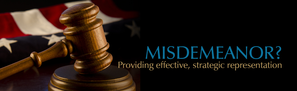 MISDEMEANOR: Providing effective, strategic representation!